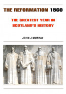 The Reformation 1560: The Greatest Year in Scotland's History